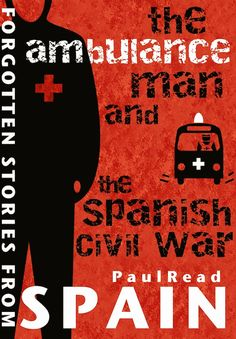 SPAIN BOOK REVIEW: 'The Ambulance Man and the Spanish Civil War' by Paul Read
