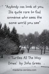 """""""Anybody can look at you. Its quite rare to find someone who sees the same world you see"""""""