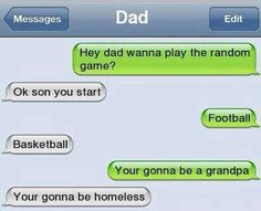 Haha. Glad my dad didn't tell me this when I told him.