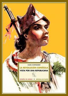 Campoamor, Clara. La revolución española vista por una republicana / Clara Campoamor ; edición de Luis Español Bouché. -- Sevilla : Espuela de Plata, 2005.