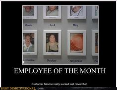 employee of the month 19358 Very Demotivational, Break Room, Customer Service, Haha, Humor, Funny, Fun Stuff, Fun Things, Customer Support