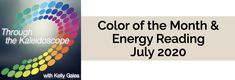 Color of the Month & Energy Reading for July 2020 - Through the Kaleidoscope with Kelly Galea