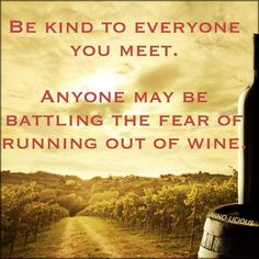 """@winewankers: Be kind peeps and enjoy your #wine this weekend! via @WinoLicious """