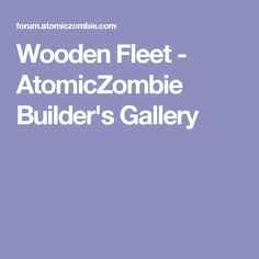 Wooden Fleet - AtomicZombie Builder's Gallery