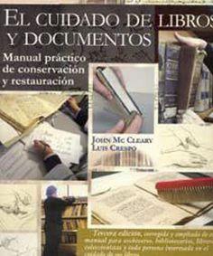 El Cuidado de Libros y Documentos Manual práctico de conservación y restauración.   John Mc Clearny y Luis Crespo Clan Editorial
