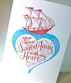 awesome typography that plays well off the illustration!     Sailed Away with my Heart letterpress valentine card. Love and romance.. $4.99, via Etsy.