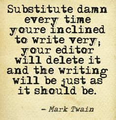 Substitute 'damn' every time you're inclined to write 'very'... #quotes #authors #writers