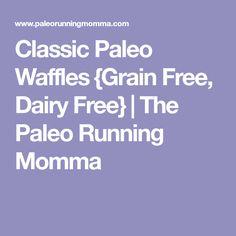 Classic Paleo Waffles {Grain Free, Dairy Free} | The Paleo Running Momma