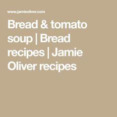Bread & tomato soup | Bread recipes | Jamie Oliver recipes