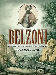 Belzoni, The Giant Archaeologists Love to Hate