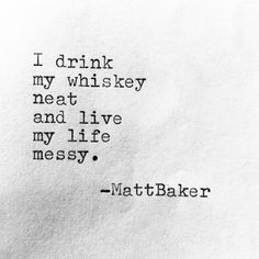 I drink my whiskey neat and live my life messy. Bourbon Quotes, Whiskey Quotes, Alcohol Quotes, Alcohol Humor, Funny Alcohol, Girl Quotes, Me Quotes, Qoutes, Sayings