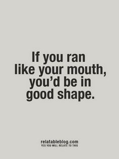 Running off at the mouth quote. #RePin by AT Social Media Marketing - Pinterest Marketing Specialists ATSocialMedia.co.uk