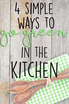 Four simple ways to go green in the kitchen! Live more eco-friendly by taking these steps in your home