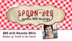 "Interview with Amanda White--> ""How do we teach our kids theology?"""