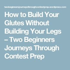 How to Build Your Glutes Without Building Your Legs – Two Beginners Journeys Through Contest Prep