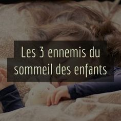 les-3-ennemis-du-sommeil-des-enfants Parenting Styles, Parenting Advice, Kids And Parenting, Education Positive, Kids Education, Infant Activities, Activities For Kids, Childcare Decor, Montessori