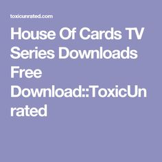 House Of Cards TV Series Downloads Free Download::ToxicUnrated