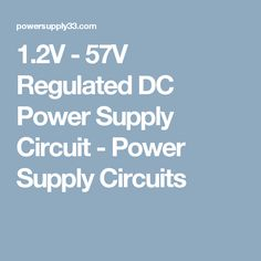 1.2V - 57V Regulated DC Power Supply Circuit - Power Supply Circuits