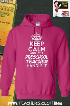 Keep Calm & Let A Preschool Teacher Handle It- Hoodie. A must have for any preschool teacher. 29 Color Options, Sizes S-5XL.