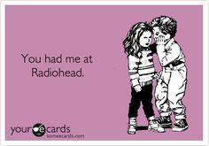 You had me at Radiohead.