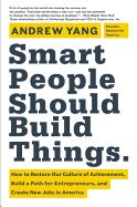 Smart People Should Build Things: How to Restore Our Culture of Achievement, Build a Path for Entrepreneurs, and Create New Jobs in America by Andrew Yang. Smart People Should Build Things offers a stark picture of the current culture and a revolutionary model that will redirect a generation of ambitious young people to the critical job of innovating and building new businesses.