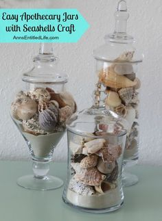 Apothecary Jars with Seashells; a simple craft to display your beautiful seashells. http://www.annsentitledlife.com/crafts/apothecary-jars-with-seashells/