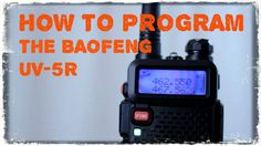 How To Program The Baofeng UV-5R For Survival Communications