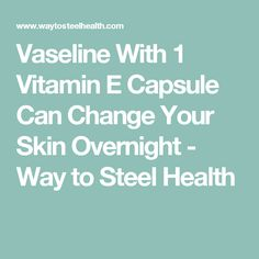 Vaseline With 1 Vitamin E Capsule Can Change Your Skin Overnight - Way to Steel Health Diy Beauty, Beauty Hacks, Beauty Tips, Beauty Products, Vitamin E Capsules, Body Hacks, Homemade Face Masks, Belleza Natural, Vaseline