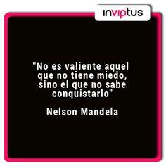"""""""No es valiente aquel que no tiene miedo, sino el que no sabe conquistarlo"""" Nelson Mandela"""