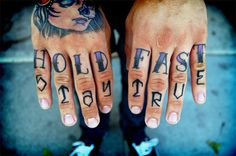 Hold Fast - I soooo want those words tattooed on my knuckles. Not while mum's alive...