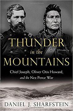 Amazon.com: Thunder in the Mountains: Chief Joseph, Oliver Otis Howard, and the Nez Perce War (9780393239416): Daniel J. Sharfstein: Books