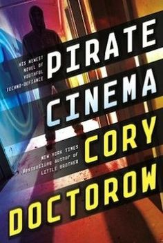 Pirate Cinema / Cory Doctorow. Trent McCauley,16 and obsessed with one thing: making movies on his computer by reassembling footage from popular films he downloads from the net. In near-future Britain this is a major crime - copyright enforcement has gone mad