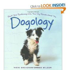Dogology: What Your Relationship with Your Dog Reveals about You Vicki Croke invited me to do this book with her and what fun we had! Only book I know written from this angle. Full of ideas to ponder.