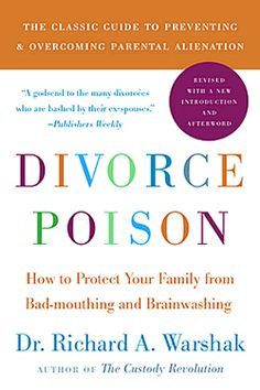 Divorce Poison. If you are a divorced parent with shared custody you need to read this important book about badmouthing and brainwashing. It could save your relationship with your child.