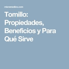 Tomillo: Propiedades, Beneficios y Para Qué Sirve
