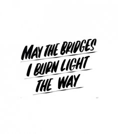 """May the Bridges I Burn Light the Way"" by Baron Von Fancy"