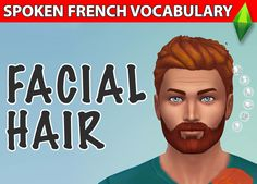 """Today, we're going to explore the facial hair vocabulary in French, as well as hair styles for men. Study the French vocabulary about moustache, beard etc... and then watch this short video featuring the popular video game in French """"Les Sims""""."""