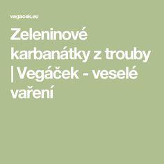 Zeleninové karbanátky z trouby | Vegáček - veselé vaření Popular, Easy Meals