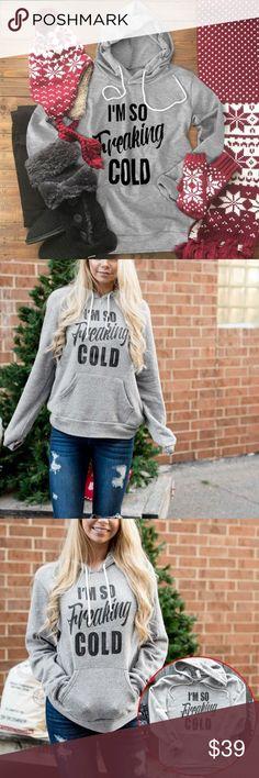 I'm So Freaking Cold Sweatshirt -Lightweight soft sweatshirt -35% Cotton 65% Polyester -Light grey and black Tops Sweatshirts & Hoodies