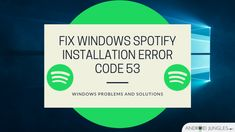 How To Fix Spotify Installation Error Code 53 On Windows Blog