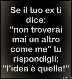 Se il tuo ex ti dice | BESTI.it - immagini divertenti, foto, barzellette, video Funny Animal Memes, Funny Facts, Funny Jokes, Bff Quotes, Sarcastic Quotes, Tumblr Writing, Dont Forget To Smile, Italian Quotes, Quotes About Everything