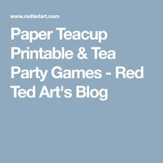 Paper Teacup Printable & Tea Party Games - Red Ted Art's Blog