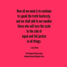 The Eloquent Woman's weekly speaker toolkit Lucy Stone, Matt Kahn, Famous Speeches, Womans Weekly, Public Speaking Tips, Speak The Truth, Woman Quotes, Great Quotes, Equality