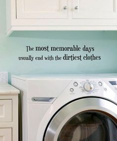 Laundry Room Quote... Love this. How can I make it fit in with the decor of my scary basement laundry area? Spray paint the walls? Ask the spiders to embroider it into their webs?