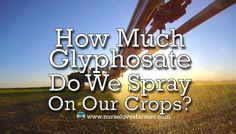 It's also important to note that wheat is only 1 of 14 crops registered for pre-harvest glyphosate and there are other desiccants that are commonly used like Reglone, Heat and glufosinate on various crops.