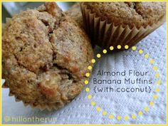 Almond Flour Banana Muffins {with coconut} by Nutrition Nut on the Run. I made these and replaced the almond flour with 2 cups coconut meal left over from making fresh coconut milk (brown hard coconut). I added 1/4 cup almond butter and 1/2 almond flour and left out dry coconut. They are super delish!