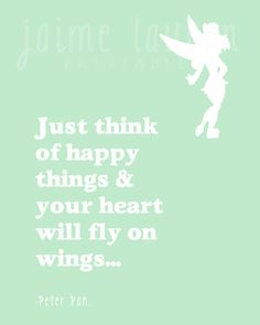 Think of Happy things and your heart will fly on wings.