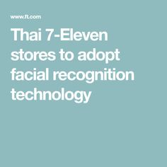 Thai 7-Eleven stores to adopt facial recognition technology