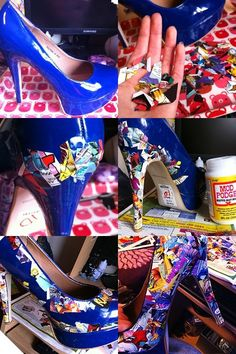 Comic Book Heel Supplies •Vinyl shoes •Mod Podge •Comics (or some other printed artwork) •Paint brush •Scissors   Steps •Cut up your comics or printed artwork in different shapes. Be creative with words, characters and speech bubbles. •Use a paint brush to glue the pieces onto the shoes with Mod Podge. •Be sure to seal your design with a coat or two of Mod Podge afterwards, or a water-resistant varnish. Allow time for drying between each coat. •Enjoy!