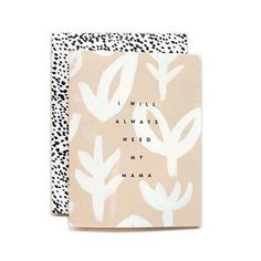 """Whether you need life advice or a friend to laugh with, she's there for everything. You'll always need your mama. - 5.5"""" x 4.25"""" folded card with patterned envelope - Foil stamped in black on flat pri"""